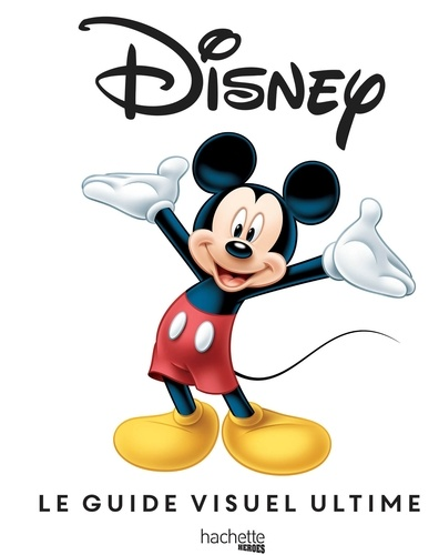 Disney : le guide visuel ultime