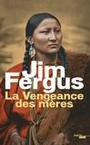 Jim Fergus - La Vengeance des mères - Les journaux de Margaret Kelly et de Molly McGill.