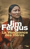 Jim Fergus - Mille femmes blanches Tome 2 : La Vengeance des mères - Les journaux de Margaret Kelly et de Molly McGill.