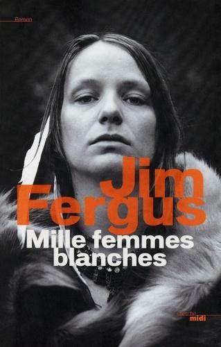 Jim Fergus - Mille femmes blanches - Les carnets de May Dodd.