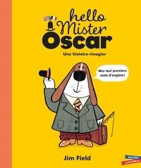 Jim Field - Hello Mister Oscar - Une histoire-imagier.