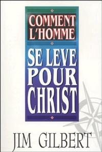 Jim Gilbert - Comment l'homme se lèvre pour Christ.