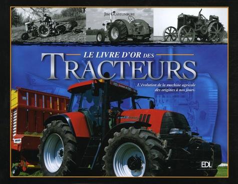 Jim Glastonbury - Le livre d'or des Tracteurs - L'évolution de la machine agricole des origines à nos jours.