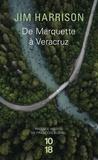 Jim Harrison - De Marquette à Veracruz.