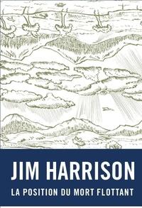 Jim Harrison - La position du mort flottant.