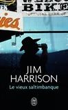 Jim Harrison - Le vieux saltimbanque.