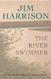 Jim Harrison - River Swimmer.