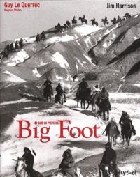 Jim Harrison et Guy Le Querrec - Sur la piste de Big Foot.