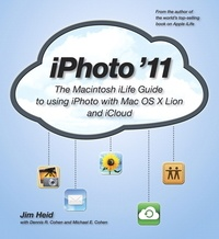 Jim Heid et Michael E. Cohen - iPhoto '11 - The Macintosh iLife Guide to Using iPhoto with OS X Lion and iCloud.