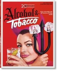 Jim Heimann et Steven Heller - Alcohol & Tobacco - 100 ans de publicités stimulantes.