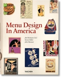 Jim Heimann et Steven Heller - Menu Design In America - A Visual and Culinary History of Graphic Style and Design 1850-1985.