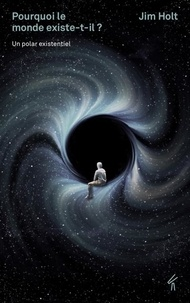 Jim Holt - Pourquoi le monde existe-il ? - Un polar existentiel.