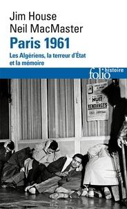 Jim House et Neil MacMaster - Paris 1961 - Les Algériens, la terreur d'Etat et la mémoire.