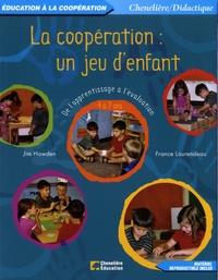 Jim Howden et France Laurendeau - La coopération : un jeu d'enfant - De l'apprentissage à l'évaluation 4 à 7 ans.