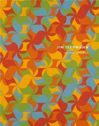 Jim Isermann - Jim Isermann Works 1980-2020 /anglais.