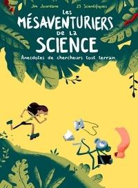 Les mésaventuriers de la science : Anecdotes de chercheurs tout terrain