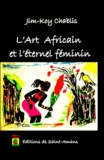 Jim-Koy Chablis - L'art africain et l'éternel féminin.