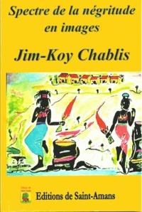 Spectre de la négritude en image - Jim-Koy Chablis |