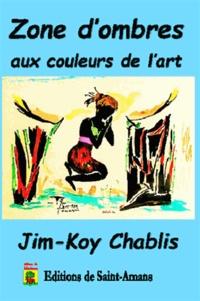 Jim-Koy Chablis - Zone d'ombres aux couleurs de l'art.