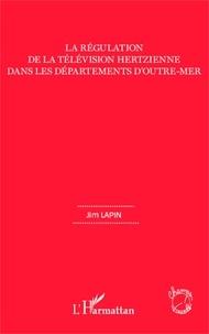 Jim Lapin - La régulation de la télévision hertzienne dans les départements d'outre-mer.