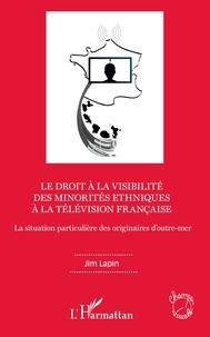 Jim Lapin - Le droit à la visibilité des minorités ethniques à la télévision française - La situation particulière des originaires d'outre-mer.