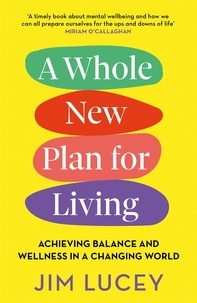 Jim Lucey - A Whole New Plan for Living - Achieving Balance and Wellness in a Changing World.