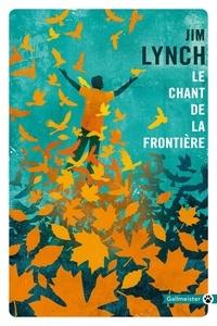 Télécharger gratuitement Le chant de la frontière par Jim Lynch (Litterature Francaise)