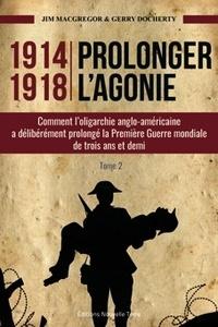 Jim MacGregor et Gerry Docherty - 1914-1918 Prolonger l'agonie - Tome 2, Comment l'oligarchie anglo-américaine à délibérément prolongé la Première Guerre Mondiale de trois ans et demi.