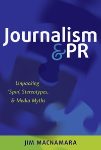 Jim Macnamara - Journalism and PR - Unpacking 'Spin', Stereotypes, and Media Myths.