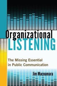 Jim Macnamara - Organizational Listening - The Missing Essential in Public Communication.