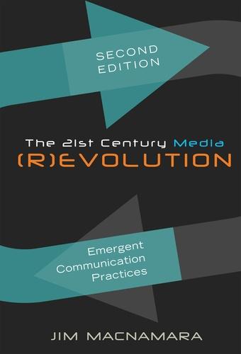 Jim Macnamara - The 21st Century Media (R)evolution - Emergent Communication Practices- Second Edition.