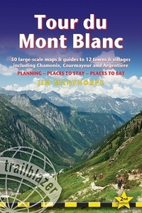 Jim Manthorpe - Tour du mont Blanc - 50 large-scale trail maps and guides to Chamonix, Courmayeur & Argentière.