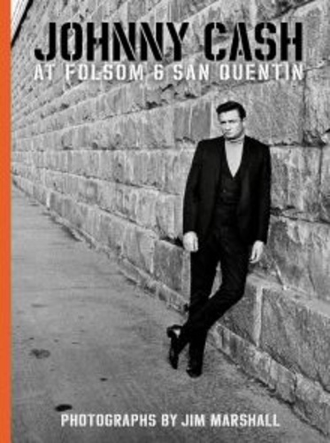 Jim Marshall - Johnny Cash at Folsom and San Quentin.