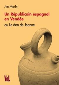 Jim Morin - Un républicain espagnol en Vendée - Le don de Jeanne.