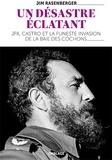Jim Rasenberger - Un désastre éclatant - Fidel Castro, John Kennedy et la baie des Cochons.