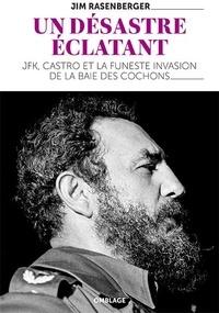 Un désastre éclatant - Fidel Castro, John Kennedy et la baie des Cochons.pdf