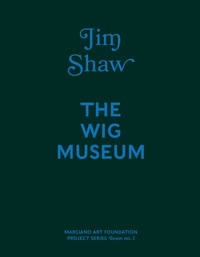 Jim Shaw - Jim Shaw - The Wig Museum.
