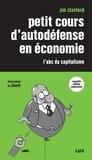 Jim Stanford et Nicolas Calvé - Petit cours d'autodéfense en économie - L'abc du capitalisme.