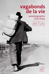 Jim Tully - Vagabonds de la vie - Autobiographie d'un hobo.