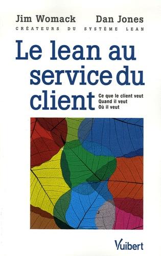 Jim Womack et Dan Jones - Le Lean au service du client - Ce que le client veut - Quand il veut - Où il veut.