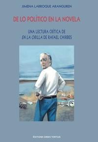 "Jimena Larroque Aranguren - De lo político en la novela - Una lectura crítica de ""En la orilla"" de Rafael Chirbes."