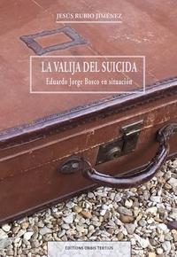 Jiménez jesús Rubio - La valija del suicida - Jorge Eduardo Bosco en situación.