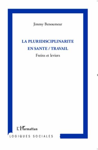 Jimmy Benoumeur - La pluridisciplinarité en santé/travail - Freins et leviers.