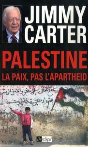 Jimmy Carter - Palestine : la paix, pas l'apartheid.