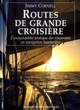 Jimmy Cornell - Routes de grande croisière - L'encyclopédie pratiques des traversées en navigation hauturière.
