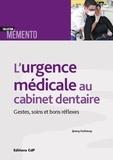 Jimmy Dufrénoy - L'urgence médicale au cabinet dentaire - Gestes, soins et bons réflexes.