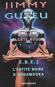 Jimmy Guieu et Lucia Guieu - EBE, entités biologiques extraterrestres - Alerte rouge. Suivi de L'entité noire d'Andamooka.