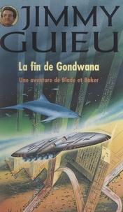 Jimmy Guieu et Jean-Louis Morelle - La fin de Gondwana - Une aventure de Blade et Baker.