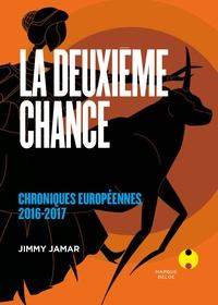 Jimmy Jamar - La deuxième chance - Chroniques européennes 2016-2017.
