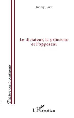 Jimmy Love - Le dictateur, la princesse et l'opposant.